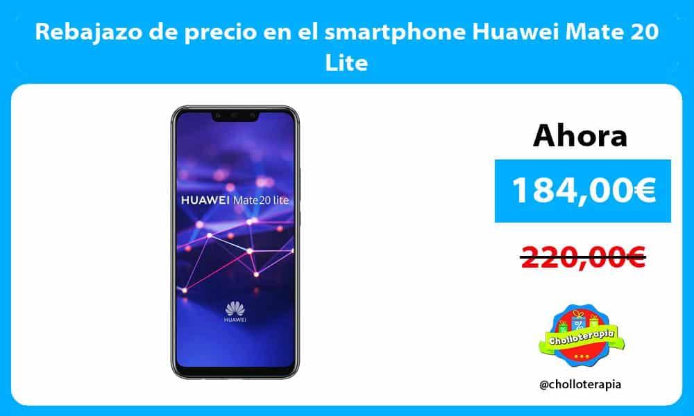 Rebajazo de precio en el smartphone Huawei Mate 20 Lite