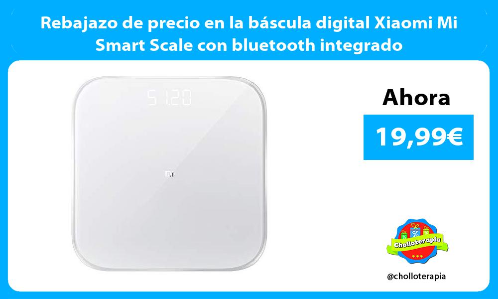 Rebajazo de precio en la báscula digital Xiaomi Mi Smart Scale con bluetooth integrado