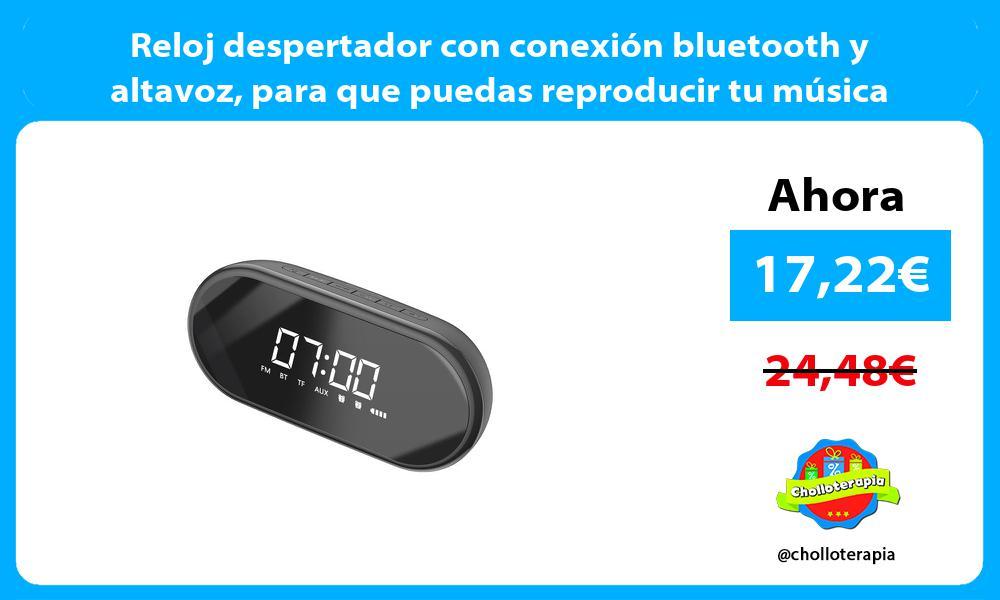 Reloj despertador con conexión bluetooth y altavoz para que puedas reproducir tu música