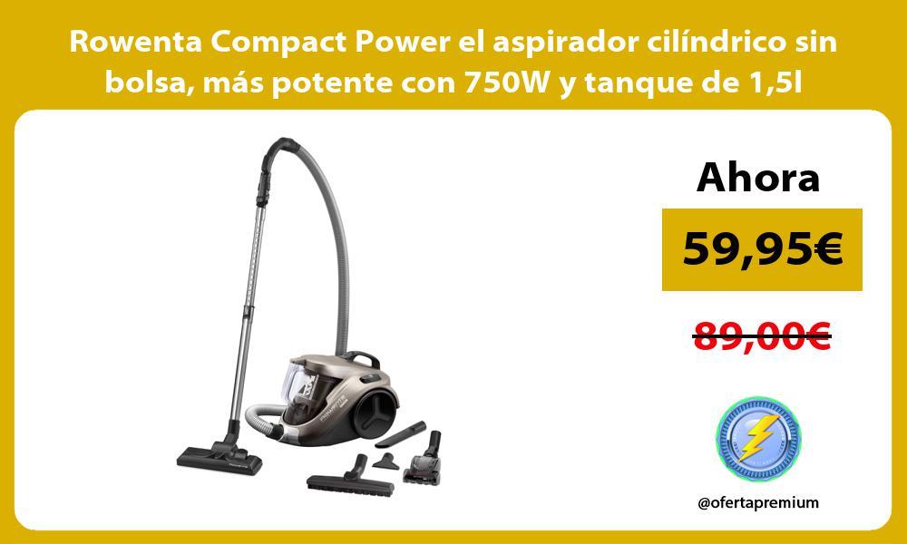 Rowenta Compact Power el aspirador cilíndrico sin bolsa más potente con 750W y tanque de 15l