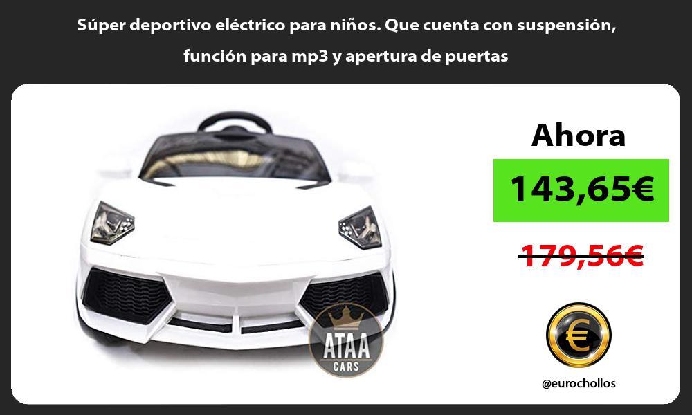 Súper deportivo eléctrico para niños. Que cuenta con suspensión función para mp3 y apertura de puertas
