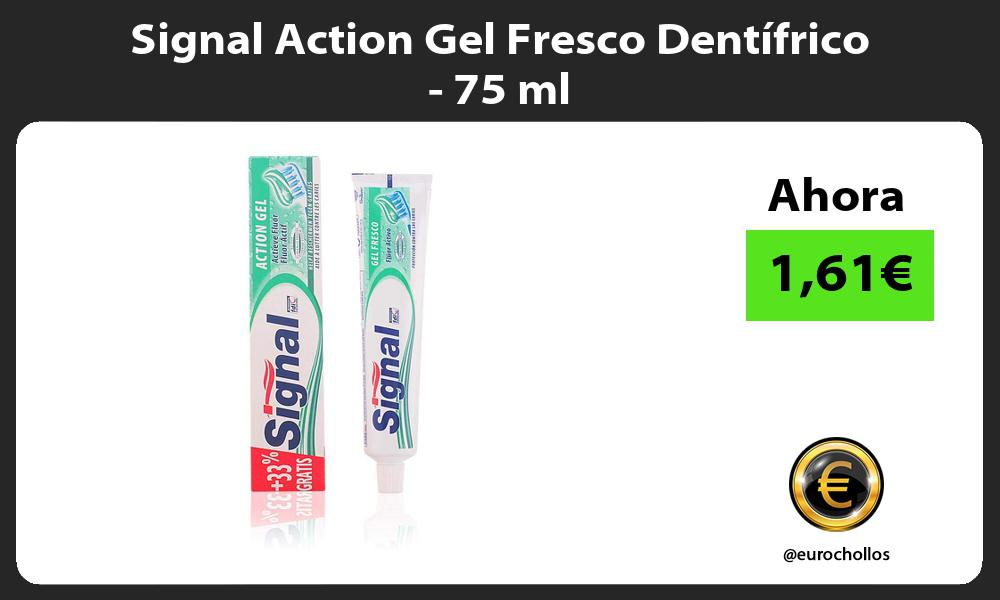 Signal Action Gel Fresco Dentífrico 75 ml
