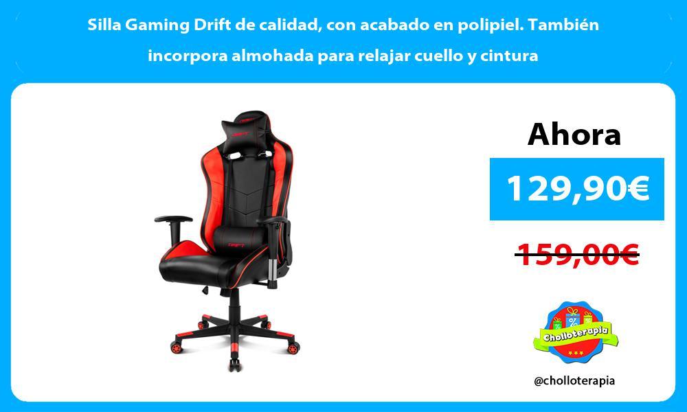 Silla Gaming Drift de calidad con acabado en polipiel. También incorpora almohada para relajar cuello y cintura