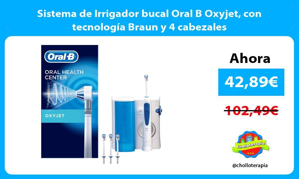 Sistema de Irrigador bucal Oral B Oxyjet con tecnología Braun y 4 cabezales