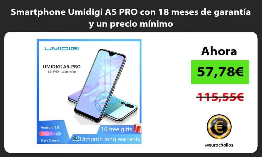 Smartphone Umidigi A5 PRO con 18 meses de garantía y un precio mínimo