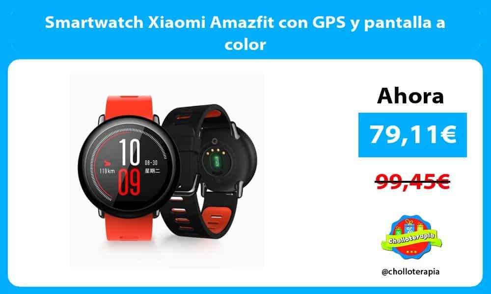 Smartwatch Xiaomi Amazfit con GPS y pantalla a color