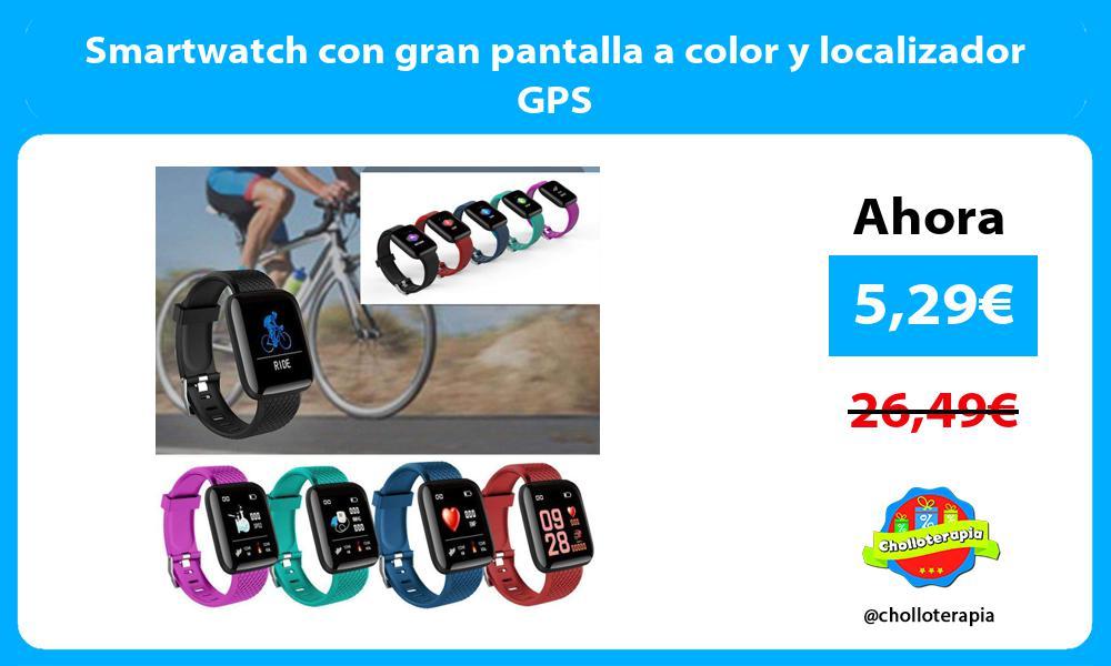 Smartwatch con gran pantalla a color y localizador GPS