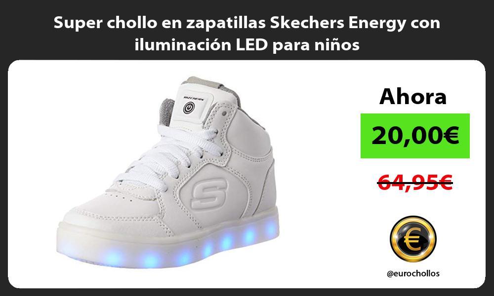 Super chollo en zapatillas Skechers Energy con iluminación LED para niños