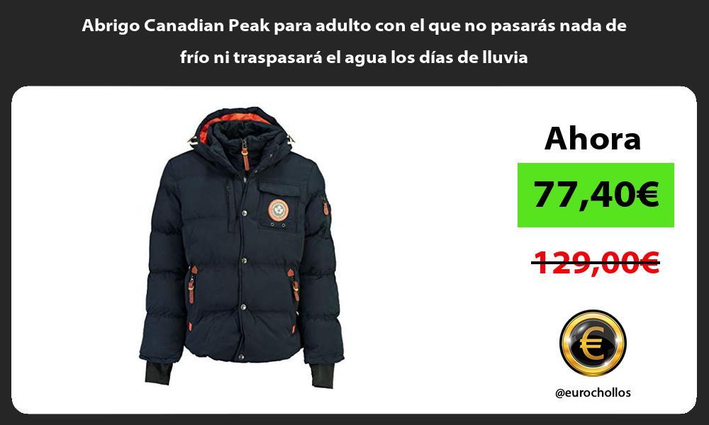 Abrigo Canadian Peak para adulto con el que no pasarás nada de frío ni traspasará el agua los días de lluvia