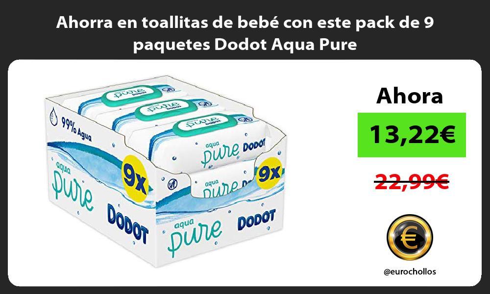 Ahorra en toallitas de bebé con este pack de 9 paquetes Dodot Aqua Pure