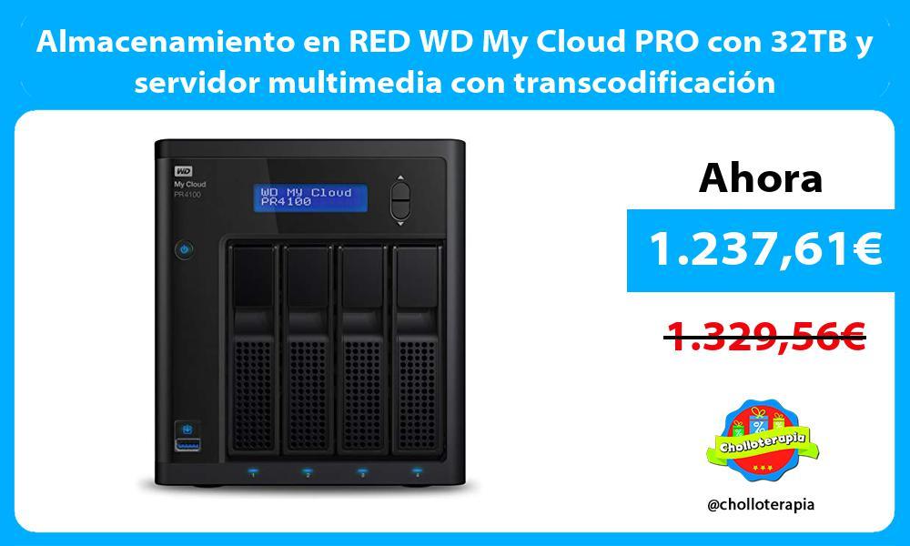Almacenamiento en RED WD My Cloud PRO con 32TB y servidor multimedia con transcodificación