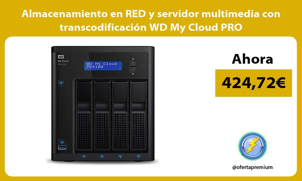 Almacenamiento en RED y servidor multimedia con transcodificación WD My Cloud PRO