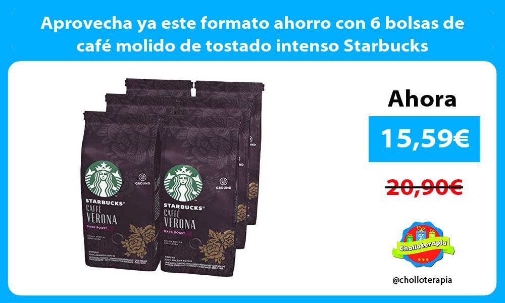 Aprovecha ya este formato ahorro con 6 bolsas de café molido de tostado intenso Starbucks