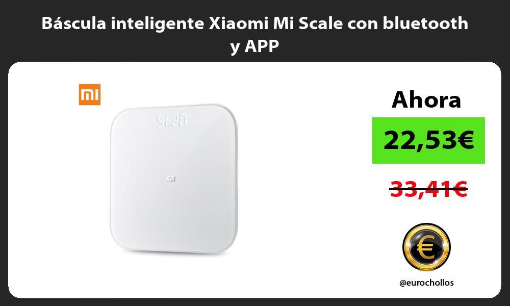 Báscula inteligente Xiaomi Mi Scale con bluetooth y APP