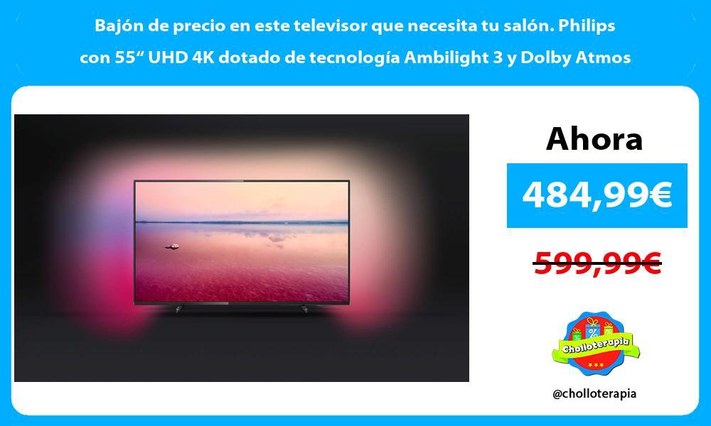 """Bajón de precio en este televisor que necesita tu salón Philips con 55"""" UHD 4K dotado de tecnología Ambilight 3 y Dolby Atmos"""