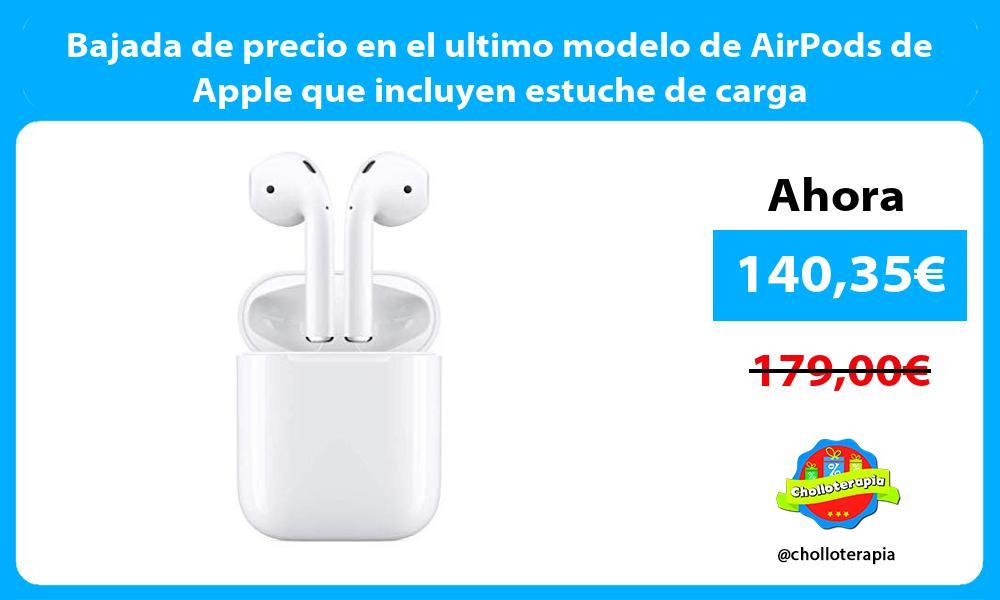 Bajada de precio en el ultimo modelo de AirPods de Apple que incluyen estuche de carga