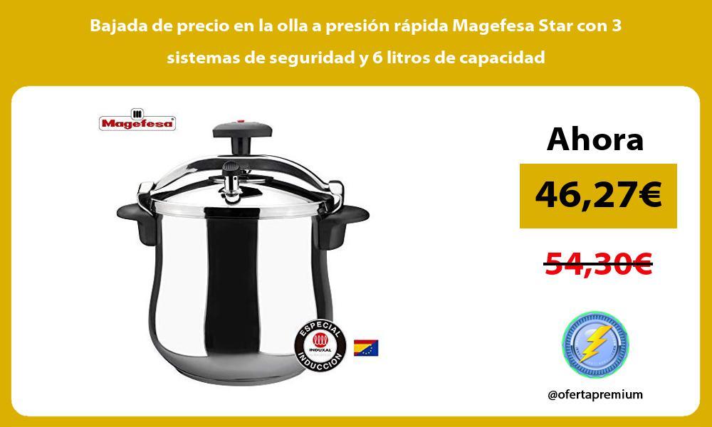 Bajada de precio en la olla a presión rápida Magefesa Star con 3 sistemas de seguridad y 6 litros de capacidad