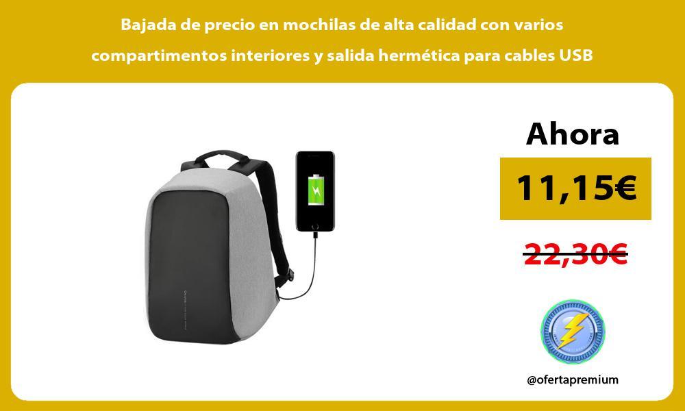 Bajada de precio en mochilas de alta calidad con varios compartimentos interiores y salida hermética para cables USB