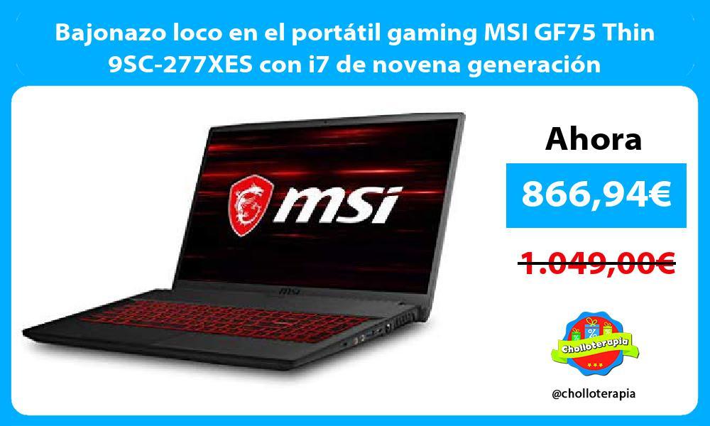 Bajonazo loco en el portátil gaming MSI GF75 Thin 9SC 277XES con i7 de novena generación