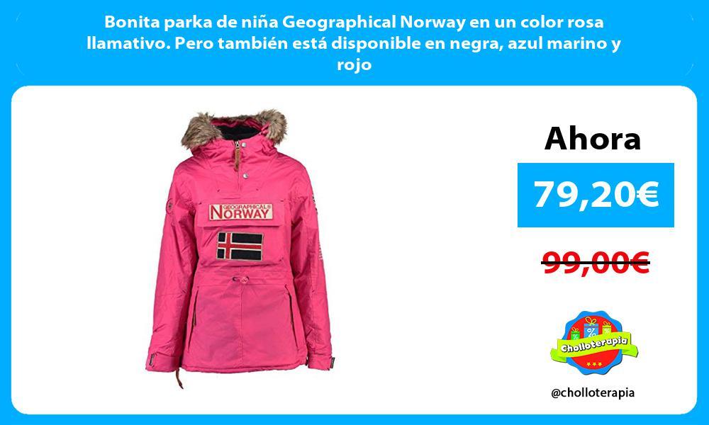 Bonita parka de niña Geographical Norway en un color rosa llamativo Pero también está disponible en negra azul marino y rojo