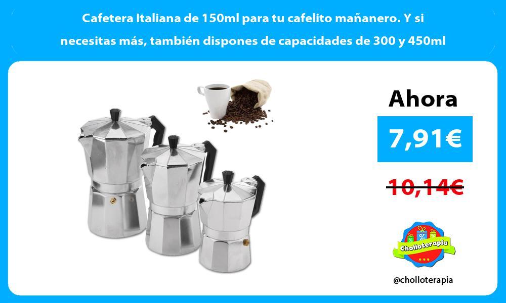 Cafetera Italiana de 150ml para tu cafelito mañanero Y si necesitas más también dispones de capacidades de 300 y 450ml