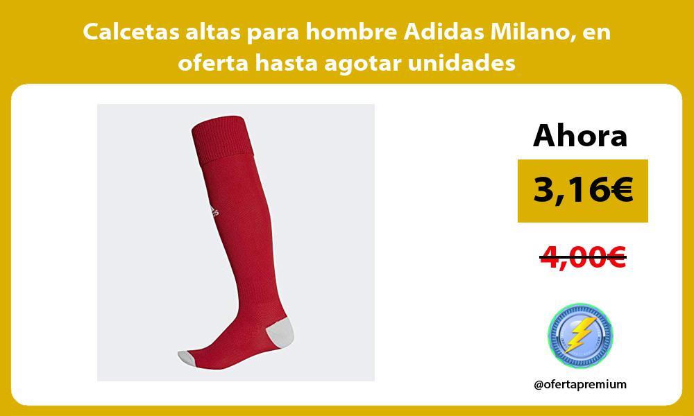 Calcetas altas para hombre Adidas Milano en oferta hasta agotar unidades