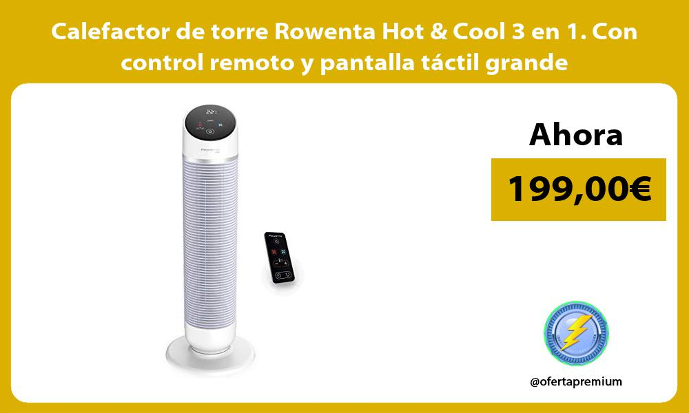 Calefactor de torre Rowenta Hot Cool 3 en 1 Con control remoto y pantalla táctil grande