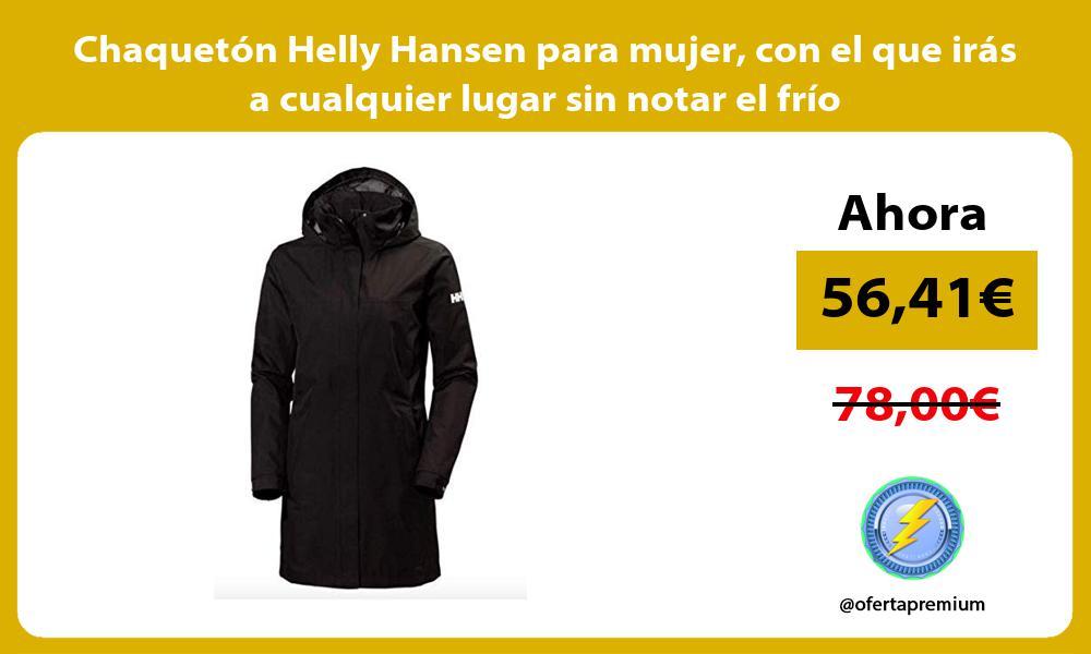 Chaquetón Helly Hansen para mujer con el que irás a cualquier lugar sin notar el frío