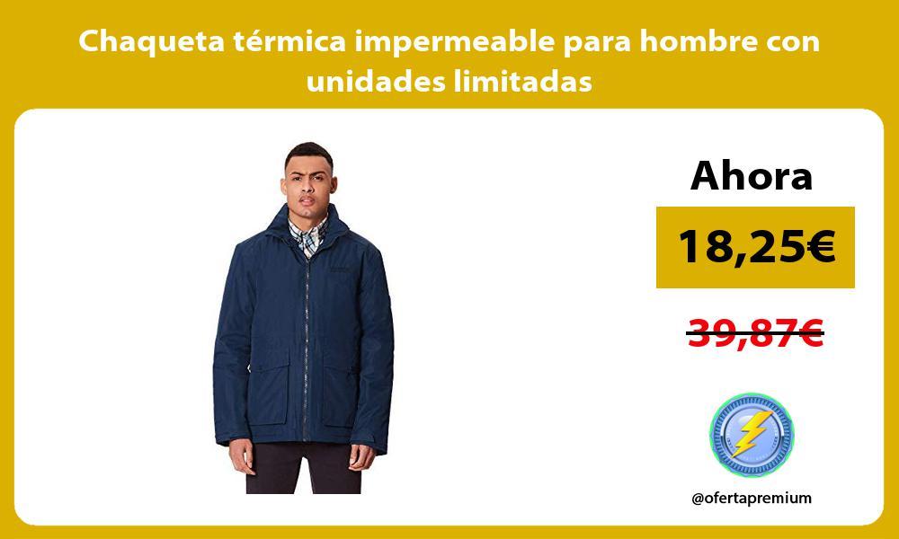 Chaqueta térmica impermeable para hombre con unidades limitadas
