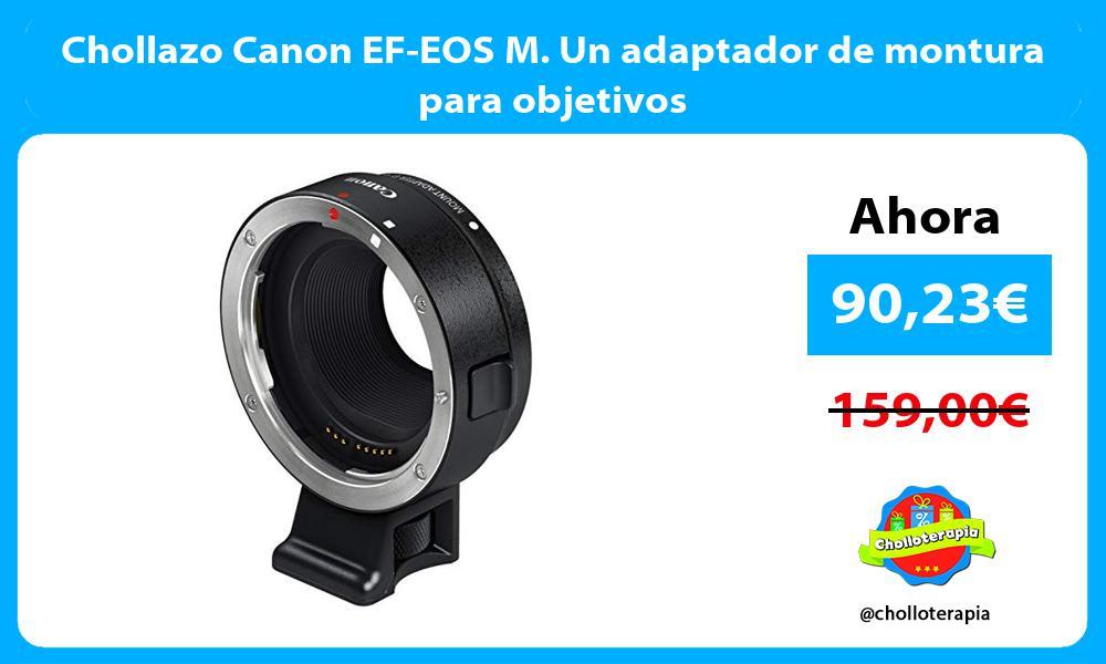 Chollazo Canon EF EOS M Un adaptador de montura para objetivos