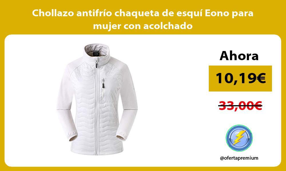 Chollazo antifrío chaqueta de esquí Eono para mujer con acolchado