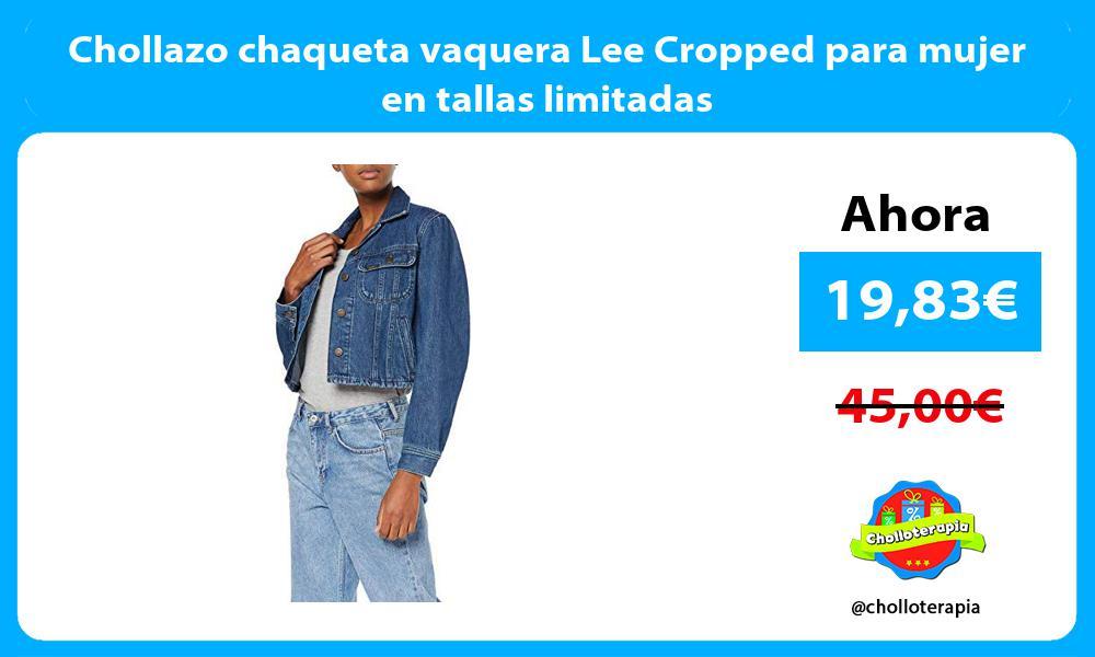Chollazo chaqueta vaquera Lee Cropped para mujer en tallas limitadas