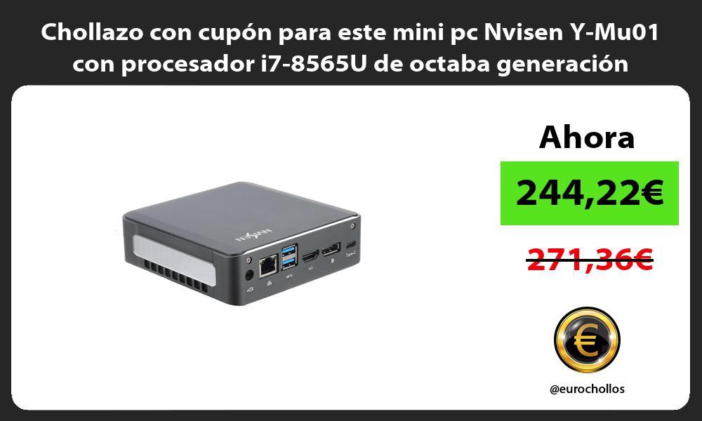 Chollazo con cupón para este mini pc Nvisen Y Mu01 con procesador i7 8565U de octaba generación