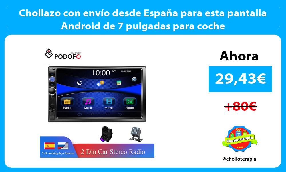 Chollazo con envío desde España para esta pantalla Android de 7 pulgadas para coche