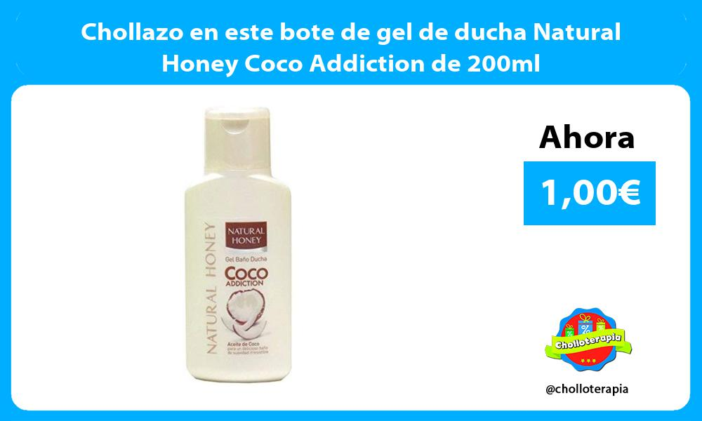 Chollazo en este bote de gel de ducha Natural Honey Coco Addiction de 200ml