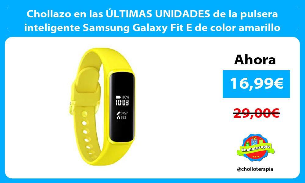 Chollazo en las ÚLTIMAS UNIDADES de la pulsera inteligente Samsung Galaxy Fit E de color amarillo