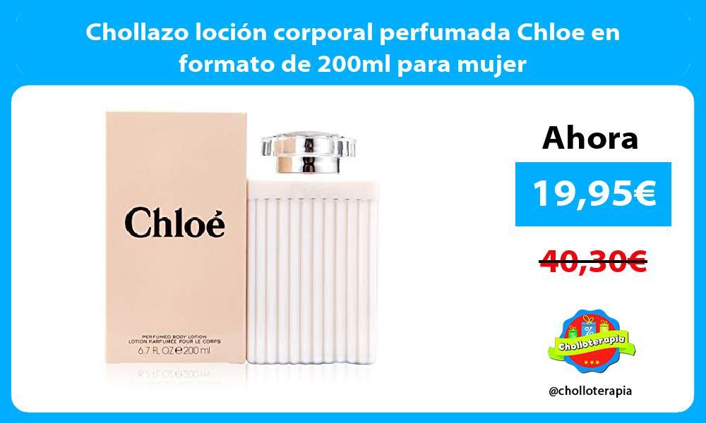 Chollazo loción corporal perfumada Chloe en formato de 200ml para mujer