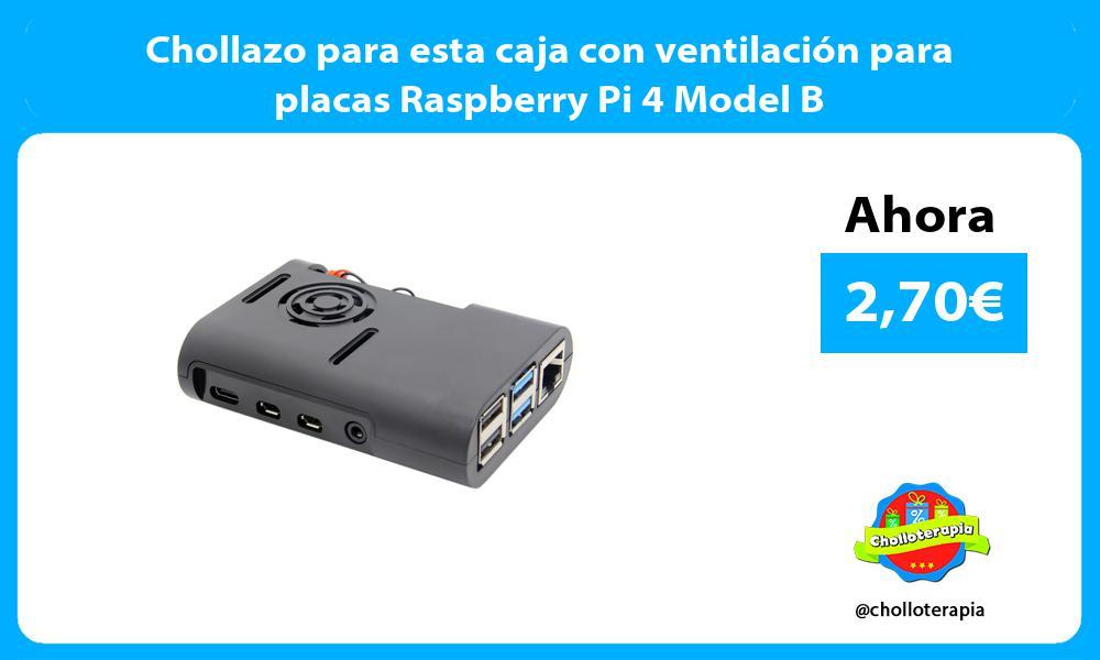 Chollazo para esta caja con ventilación para placas Raspberry Pi 4 Model B