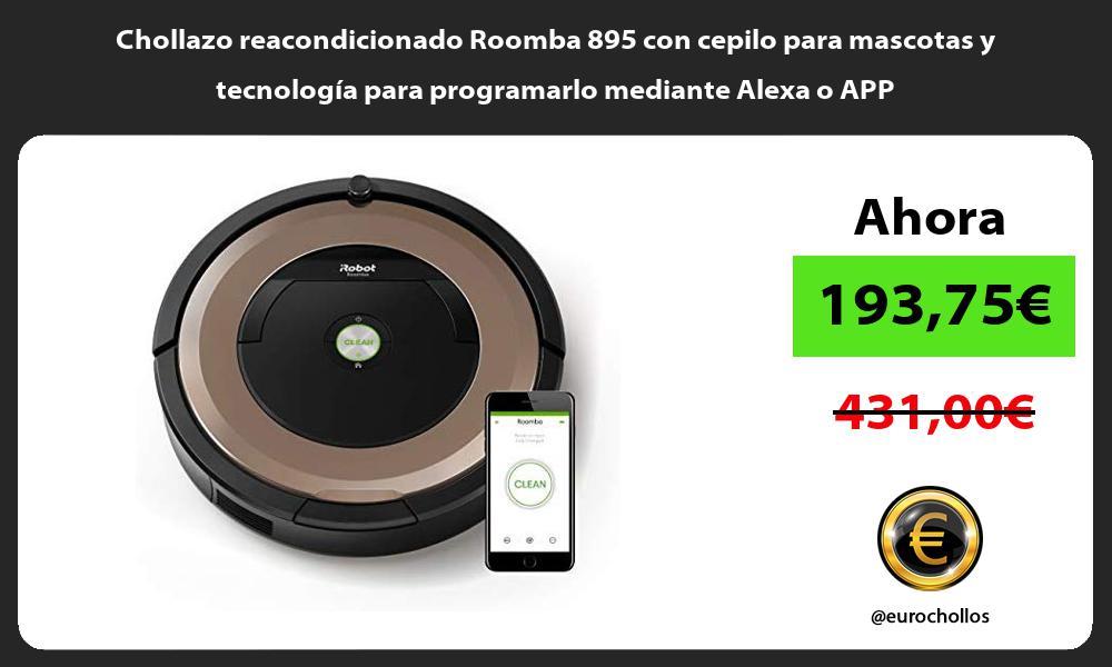 Chollazo reacondicionado Roomba 895 con cepilo para mascotas y tecnología para programarlo mediante Alexa o APP
