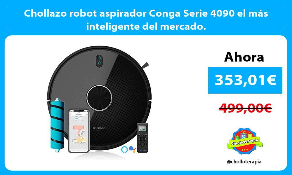 Chollazo robot aspirador Conga Serie 4090 el más inteligente del mercado