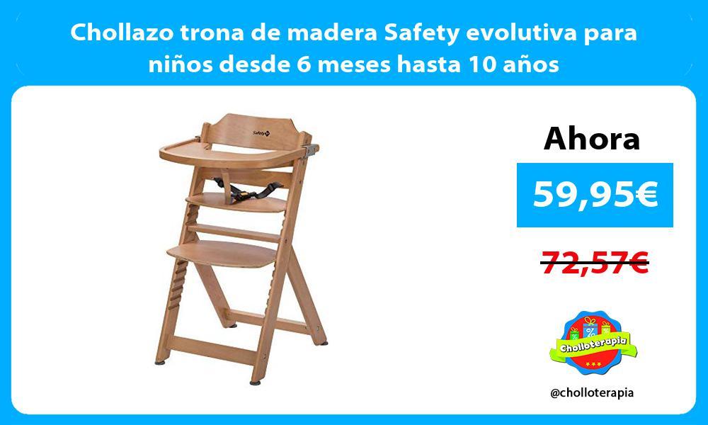 Chollazo trona de madera Safety evolutiva para niños desde 6 meses hasta 10 años