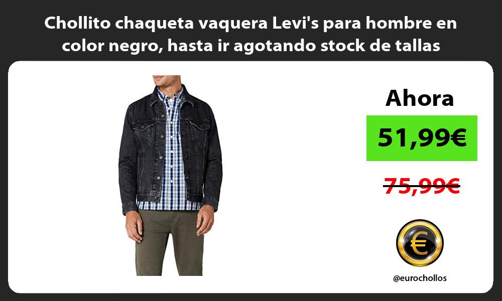 Chollito chaqueta vaquera Levis para hombre en color negro hasta ir agotando stock de tallas