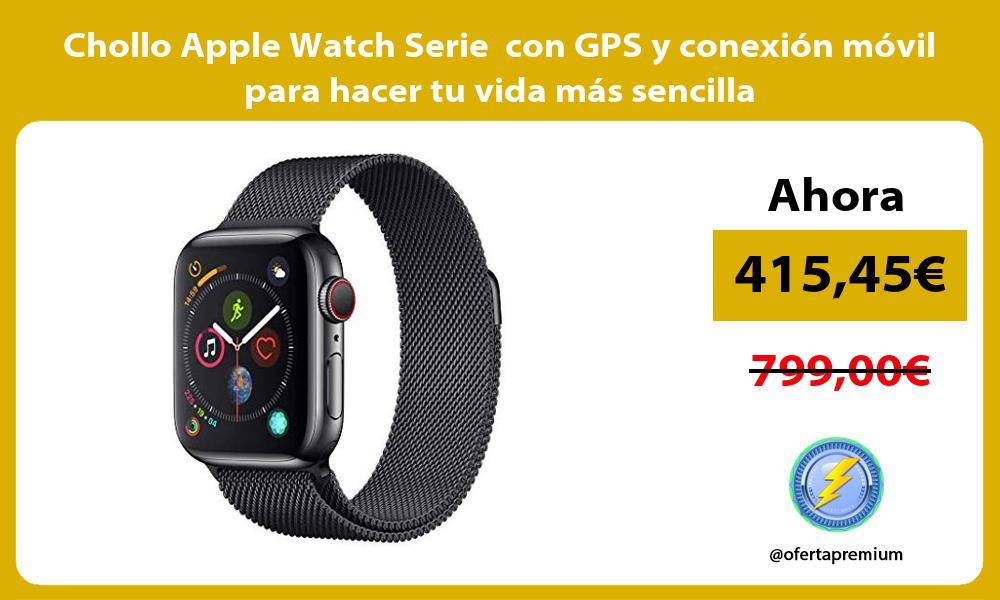 Chollo Apple Watch Serie con GPS y conexión móvil para hacer tu vida más sencilla