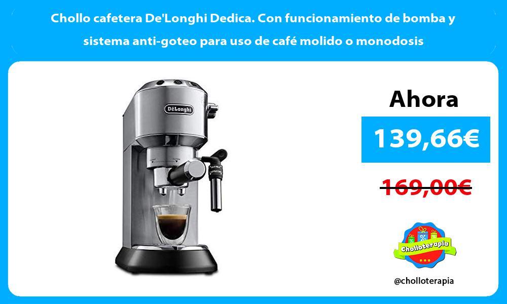 Chollo cafetera DeLonghi Dedica Con funcionamiento de bomba y sistema anti goteo para uso de café molido o monodosis