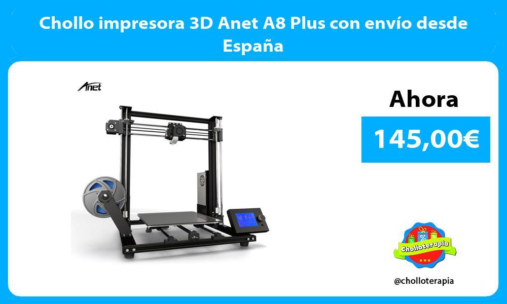 Chollo impresora 3D Anet A8 Plus con envío desde España