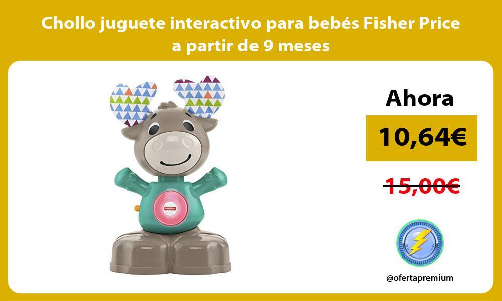 Chollo juguete interactivo para bebés Fisher Price a partir de 9 meses