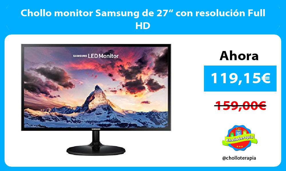"Chollo monitor Samsung de 27"" con resolución Full HD"