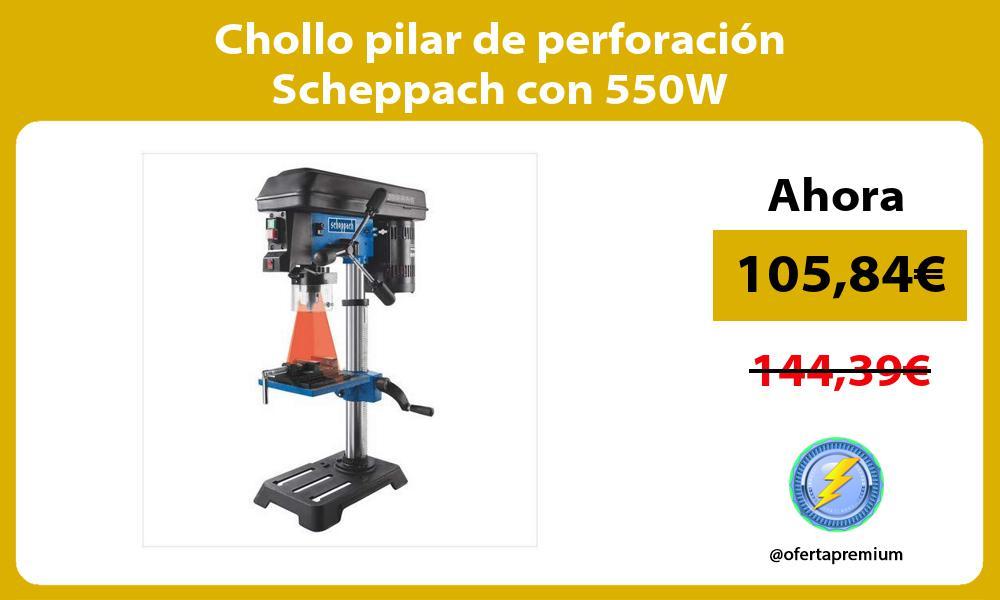 Chollo pilar de perforación Scheppach con 550W