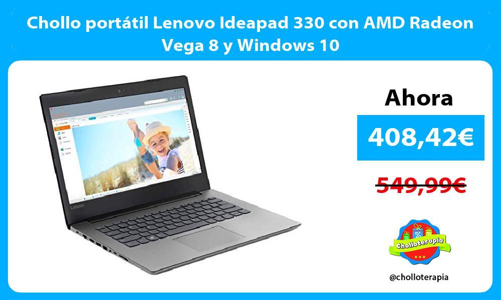 Chollo portátil Lenovo Ideapad 330 con AMD Radeon Vega 8 y Windows 10