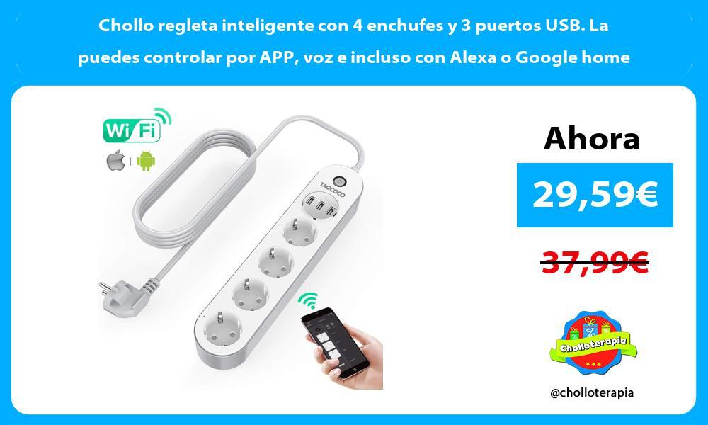Chollo regleta inteligente con 4 enchufes y 3 puertos USB La puedes controlar por APP voz e incluso con Alexa o Google home